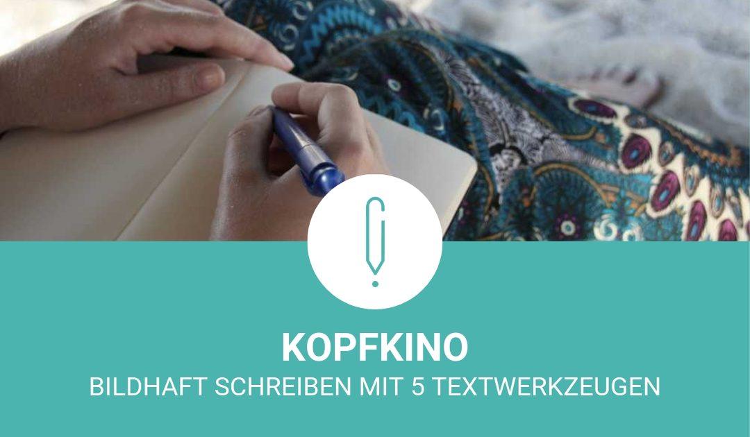 Kopfkino: Bildhaft schreiben mit 5 Textwerkzeugen