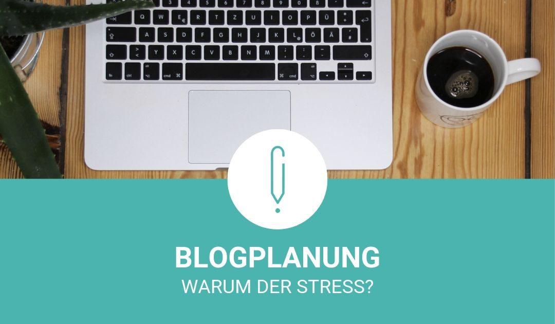Blogplanung – warum der Stress?