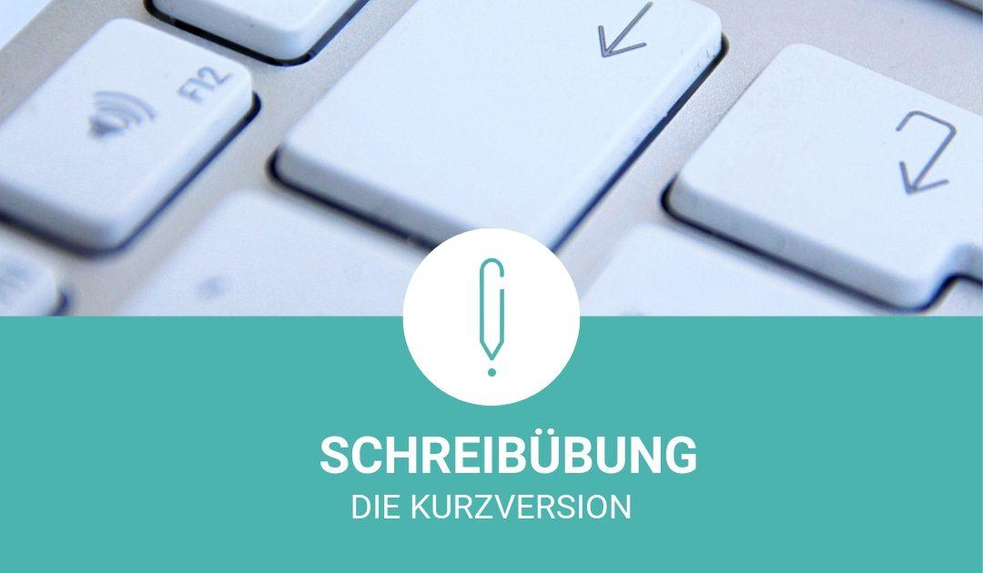Schreibübung: Die Kurzversion