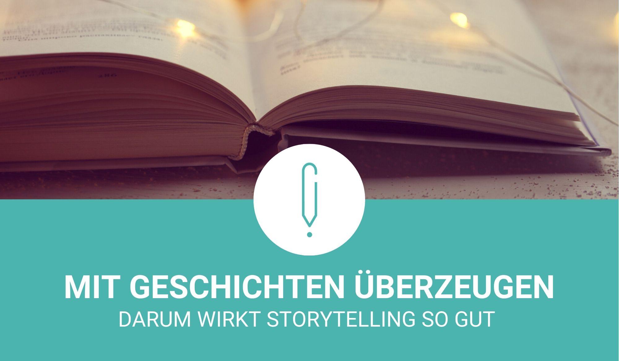 Storytelling – Warum wir gerne Geschichten erzählen (und wie Du damit erstaunlich viele Menschen erreichst)